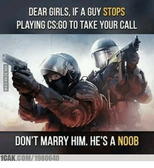 dear girls, if a guy stops playing CSGO to take your call