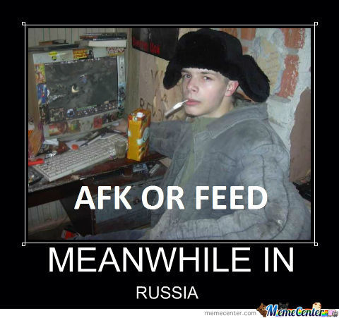 afk or feed - meanwhile in russia
