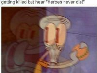 "When you go to take a bite of your food after getting killed but hear ""Heroes never die!"""